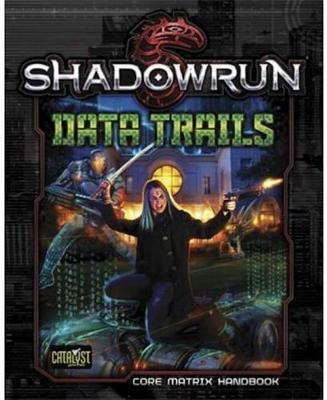 Shadowrun RPG: Data Trails - Core Matrix Handbook