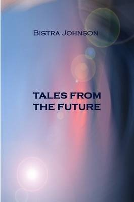 Tales from the Future by Bistra Johnson image