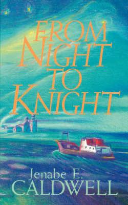From Night to Knight by Jenabe E. Caldwell