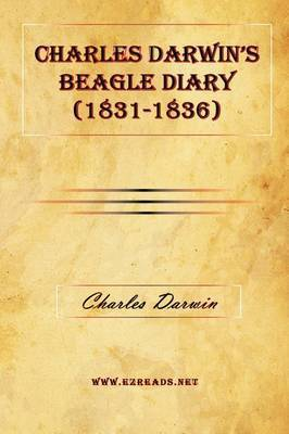 Charles Darwin's Beagle Diary (1831-1836) by Professor Charles Darwin