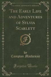 The Early Life and Adventures of Sylvia Scarlett (Classic Reprint) by Compton Mackenzie