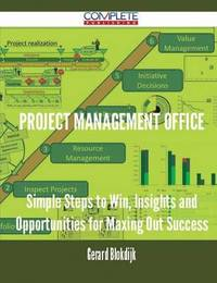 Project Management Office - Simple Steps to Win, Insights and Opportunities for Maxing Out Success by Gerard Blokdijk image