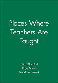 Places Where Teachers Are Taught by John I Goodlad