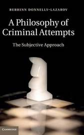 A Philosophy of Criminal Attempts by Bebhinn Donnelly-Lazarov