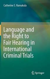 Language and the Right to Fair Hearing in International Criminal Trials by Catherine S. Namakula