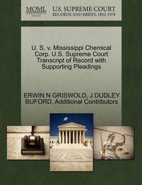 U. S. V. Mississippi Chemical Corp. U.S. Supreme Court Transcript of Record with Supporting Pleadings by Erwin N. Griswold