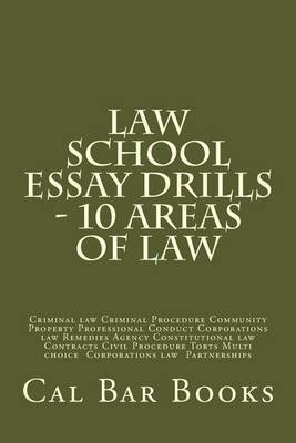 Law School Essay Drills - 10 Areas of Law by Cal Bar Books