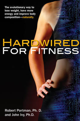 Hardwired for Fitness by John Ivy