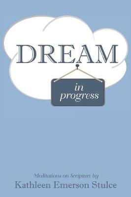 Dream in Progress by Kathleen Emerson Stulce