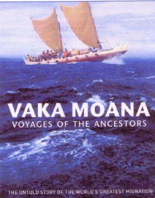 VAKA MOANA - Voyages of the Ancestors; the untold story of the world's greatest migration by Kerry Howe