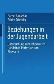 Beziehungen in Der Jugendarbeit by Barbel Bimschas