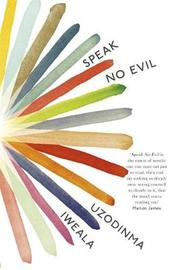 Speak No Evil by Uzodinma Iweala