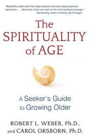 The Spirituality of Age by Robert L Weber