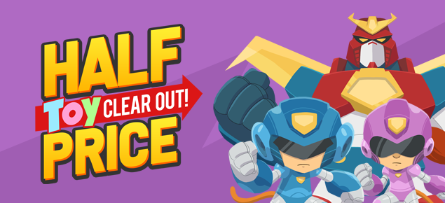 HALF PRICE Toy Clear Out!