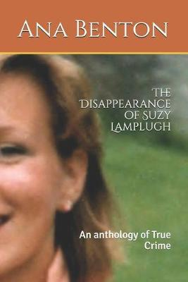 The Disappearance of Suzy Lamplugh by Ana Benton