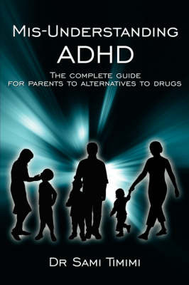 MIS-Understanding ADHD: The Complete Guide for Parents to Alternatives to Drugs by Sami Timimi image