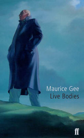 Live Bodies by MAURICE GEE
