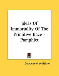 Ideas of Immortality of the Primitive Race - Pamphlet by George Andrew Reisner