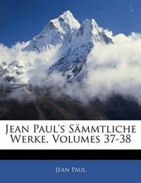 Jean Paul's Smmtliche Werke, Volumes 37-38 by Jean Paul