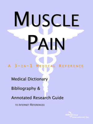Muscle Pain - A Medical Dictionary, Bibliography, and Annotated Research Guide to Internet References by ICON Health Publications