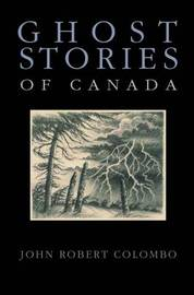 Ghost Stories of Canada by John Robert Colombo image