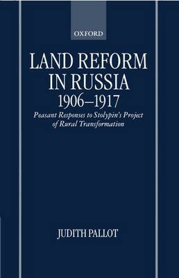 Land Reform in Russia, 1906-1917 by Judith Pallot
