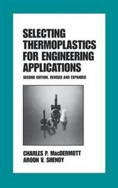 Selecting Thermoplastics for Engineering Applications, Second Edition, by MacDermott