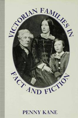 Victorian Families in Fact and Fiction by Penny Kane