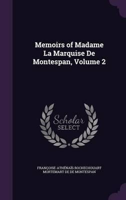 Memoirs of Madame La Marquise de Montespan, Volume 2 by Francoise-Athenais R De De Montespan image