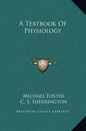 A Textbook of Physiology by Michael Foster
