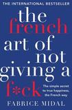The French Art of Not Giving a F*ck by Fabrice Midal