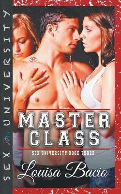 The Master Class - Book Three of the Sex University Series by Louisa Bacio image