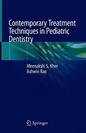 Contemporary Treatment Techniques in Pediatric Dentistry by Meenakshi S. Kher