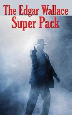 The Edgar Wallace Super Pack by Edgar Wallace