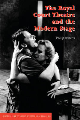 The Royal Court Theatre and the Modern Stage by Philip Roberts image