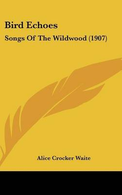 Bird Echoes: Songs of the Wildwood (1907) by Alice Crocker Waite image