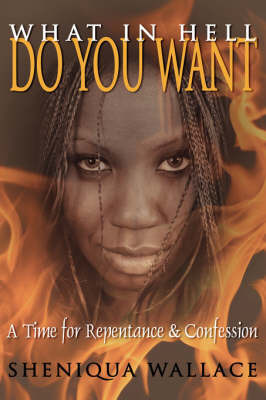 What In Hell Do You Want by Sheniqua Wallace