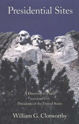 Presidential Sites by William G. Clotworthy
