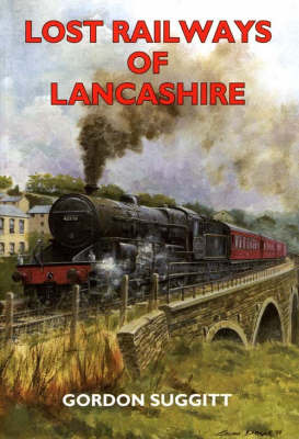 Lost Railways of Lancashire by Gordon Suggitt
