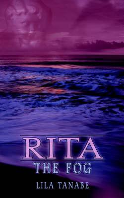 Rita: the Fog by LILA TANABE