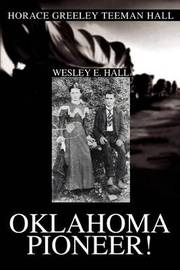 Oklahoma Pioneer!: Horace Greeley Teeman Hall by Wesley E Hall image