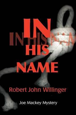In His Name: Joe Mackey Mystery by Robert John Willinger
