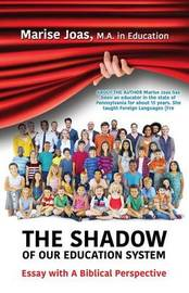 The Shadow of Our Education System by Marise Joas M a in Education