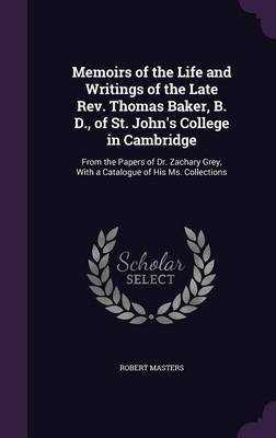 Memoirs of the Life and Writings of the Late REV. Thomas Baker, B. D., of St. John's College in Cambridge by Robert Masters image