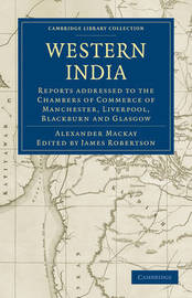 Cambridge Library Collection - South Asian History by Alexander Mackay