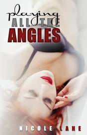 Playing All the Angles by Nicole Lane