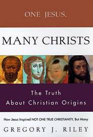 One Jesus, Many Christs by Gregory J. Riley image