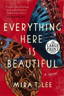 Everything Here Is Beautiful by Mira T Lee