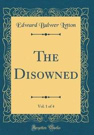 The Disowned, Vol. 1 of 4 (Classic Reprint) by Edward Bulwer Lytton image