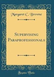 Supervising Paraprofessionals (Classic Reprint) by Margaret C Browne